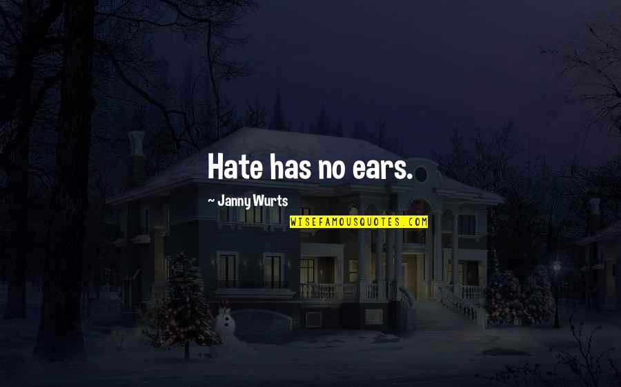 Steve Spangler Quotes By Janny Wurts: Hate has no ears.