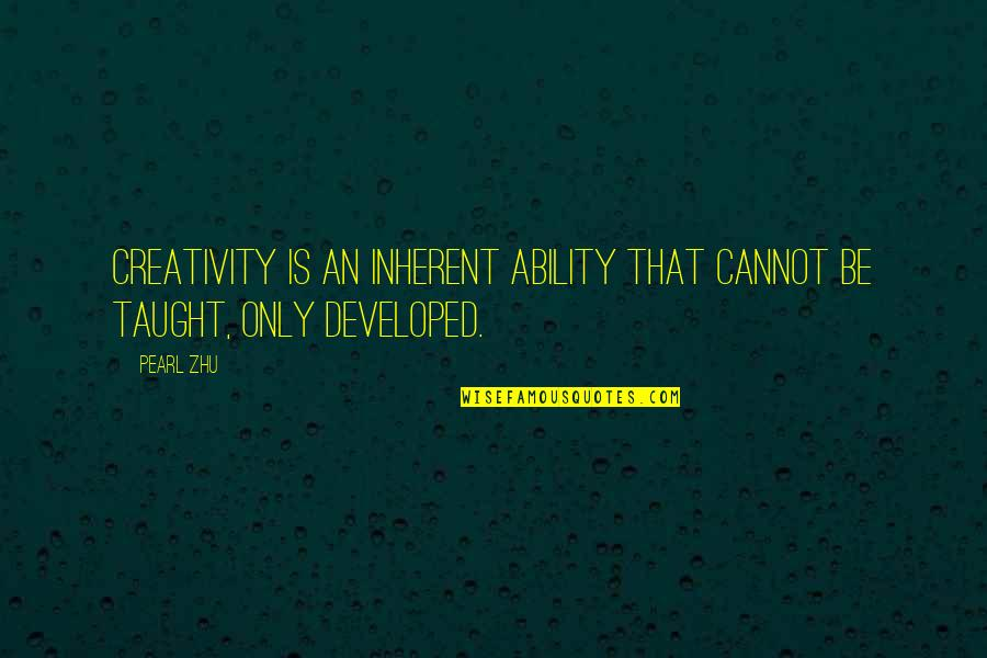 Steve Spangler Quotes By Pearl Zhu: Creativity is an inherent ability that cannot be