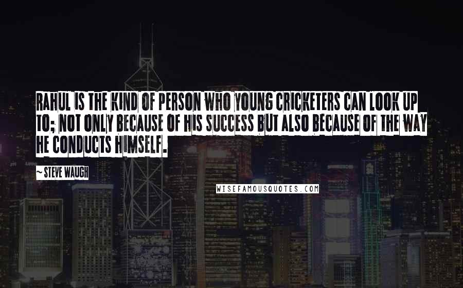 Steve Waugh quotes: Rahul is the kind of person who young cricketers can look up to; not only because of his success but also because of the way he conducts himself.