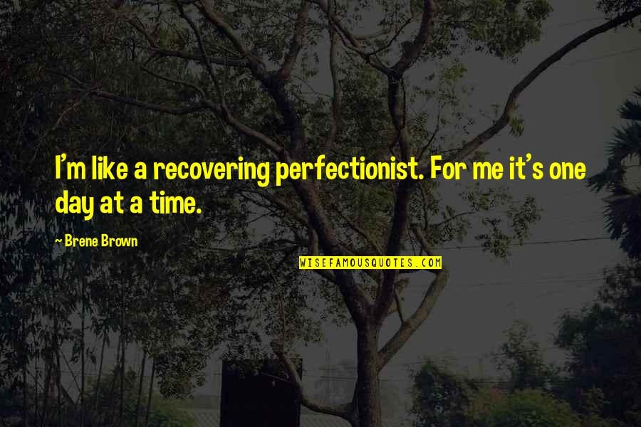 Steve Yzerman Quotes By Brene Brown: I'm like a recovering perfectionist. For me it's