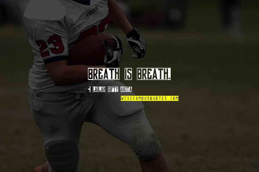 Steve Yzerman Quotes By Lailah Gifty Akita: Breath is breath.