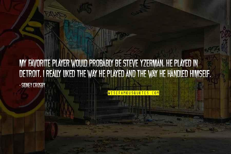 Steve Yzerman Quotes By Sidney Crosby: My favorite player would probably be Steve Yzerman.
