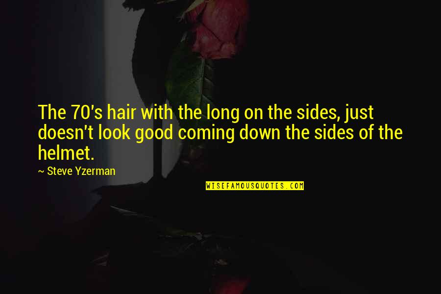 Steve Yzerman Quotes By Steve Yzerman: The 70's hair with the long on the