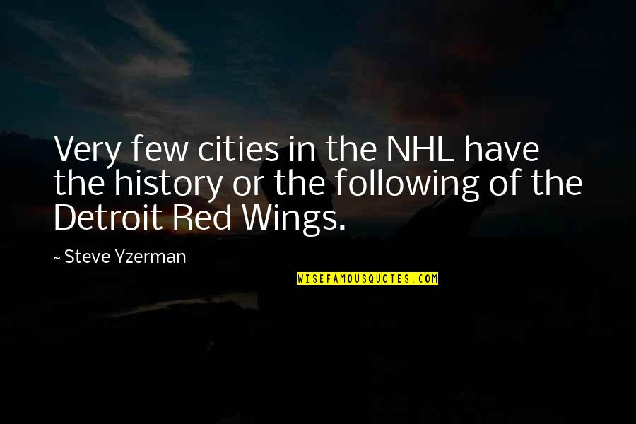 Steve Yzerman Quotes By Steve Yzerman: Very few cities in the NHL have the
