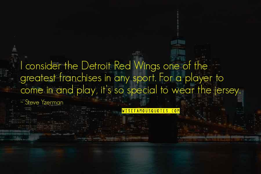 Steve Yzerman Quotes By Steve Yzerman: I consider the Detroit Red Wings one of