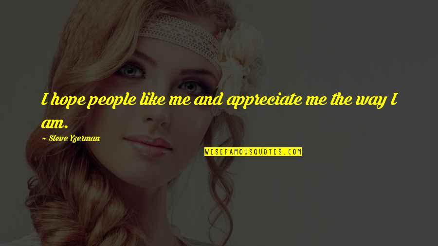 Steve Yzerman Quotes By Steve Yzerman: I hope people like me and appreciate me