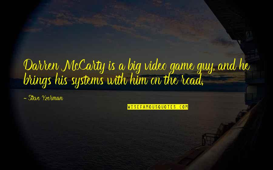 Steve Yzerman Quotes By Steve Yzerman: Darren McCarty is a big video game guy,