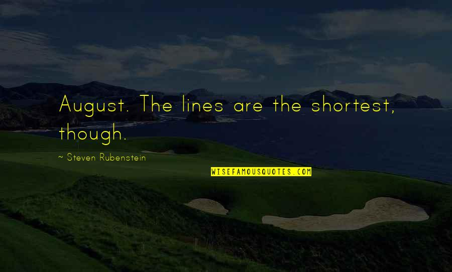 Steve Yzerman Quotes By Steven Rubenstein: August. The lines are the shortest, though.