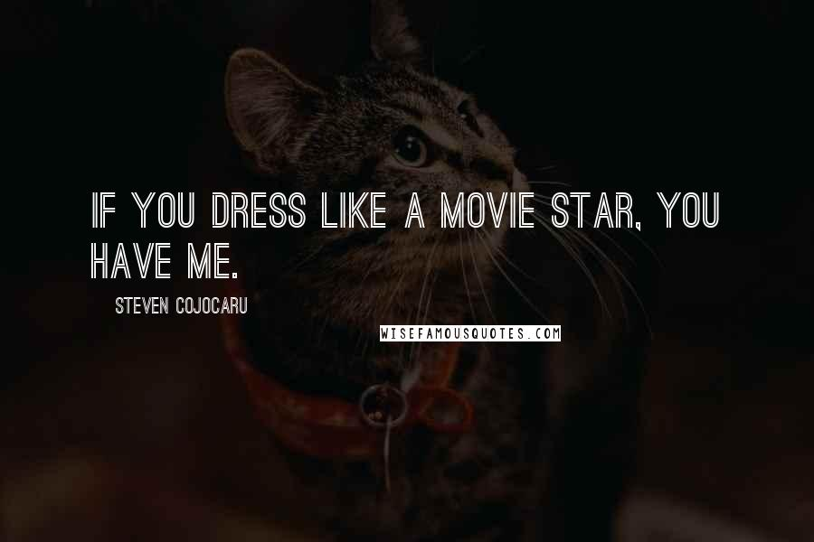 Steven Cojocaru quotes: If you dress like a movie star, you have me.