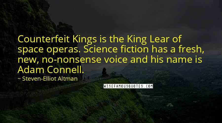 Steven-Elliot Altman quotes: Counterfeit Kings is the King Lear of space operas. Science fiction has a fresh, new, no-nonsense voice and his name is Adam Connell.