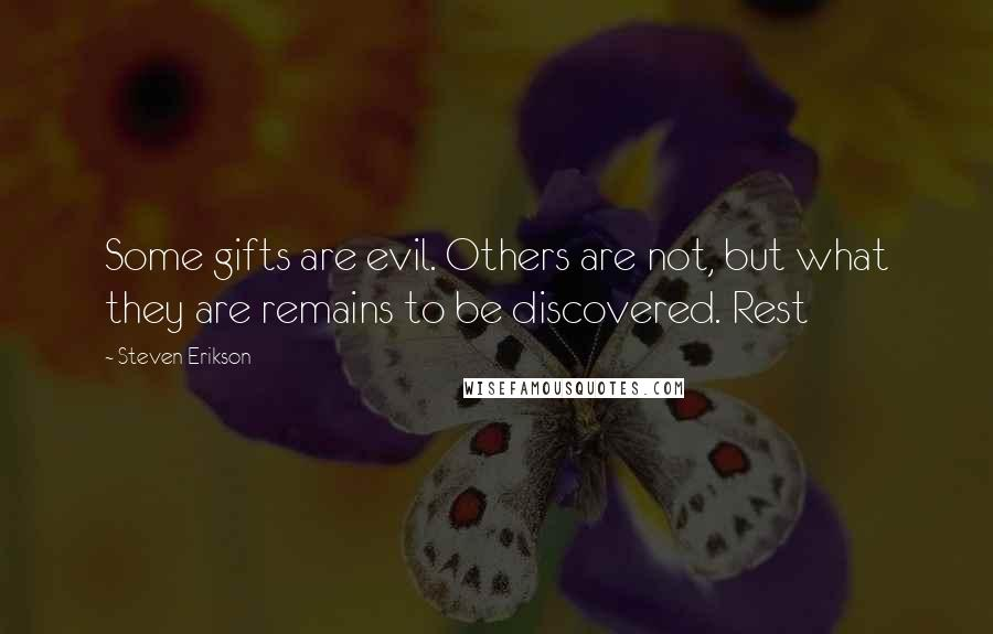 Steven Erikson quotes: Some gifts are evil. Others are not, but what they are remains to be discovered. Rest