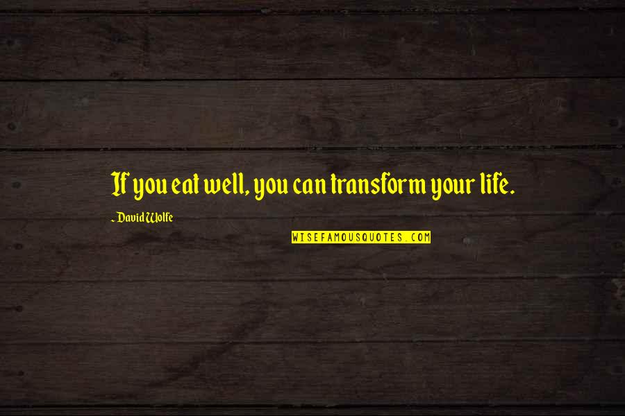 Steven Frayne Quotes By David Wolfe: If you eat well, you can transform your