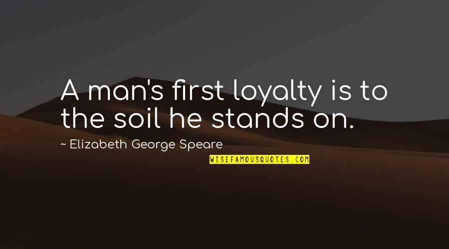 Steven Frayne Quotes By Elizabeth George Speare: A man's first loyalty is to the soil