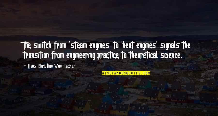 Steven Frayne Quotes By Hans Christian Von Baeyer: The switch from 'steam engines' to 'heat engines'