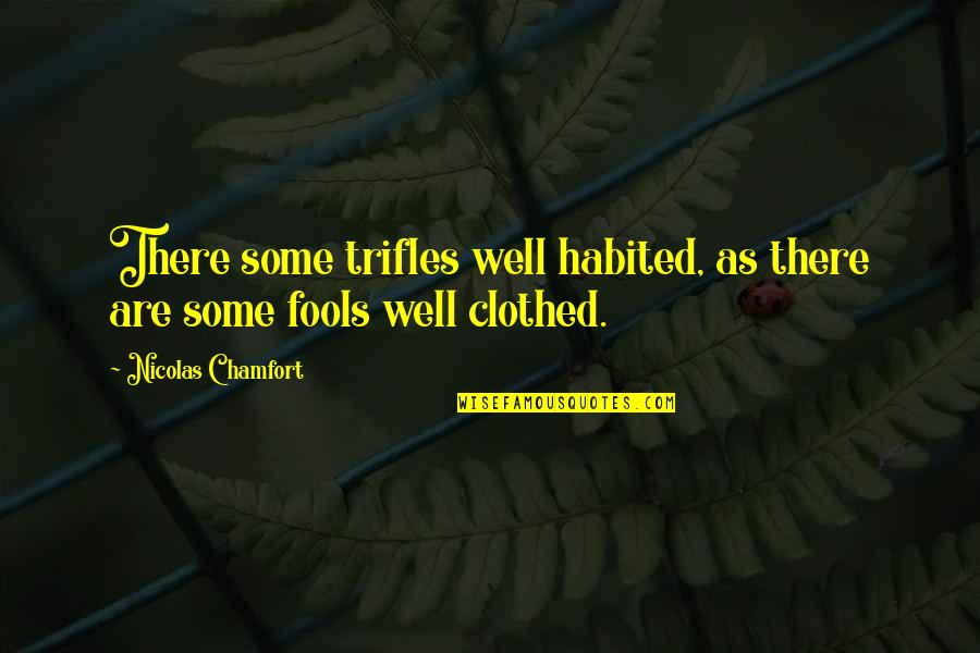 Steven Frayne Quotes By Nicolas Chamfort: There some trifles well habited, as there are