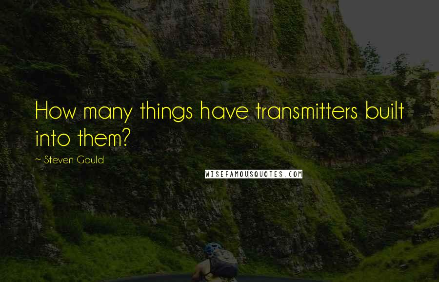 Steven Gould quotes: How many things have transmitters built into them?