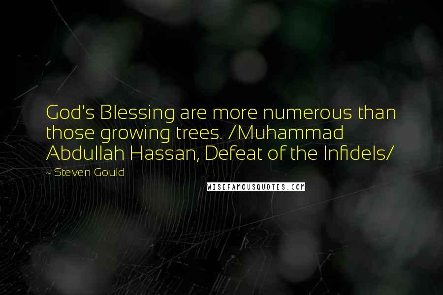 Steven Gould quotes: God's Blessing are more numerous than those growing trees. /Muhammad Abdullah Hassan, Defeat of the Infidels/