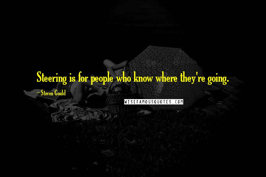 Steven Gould quotes: Steering is for people who know where they're going.