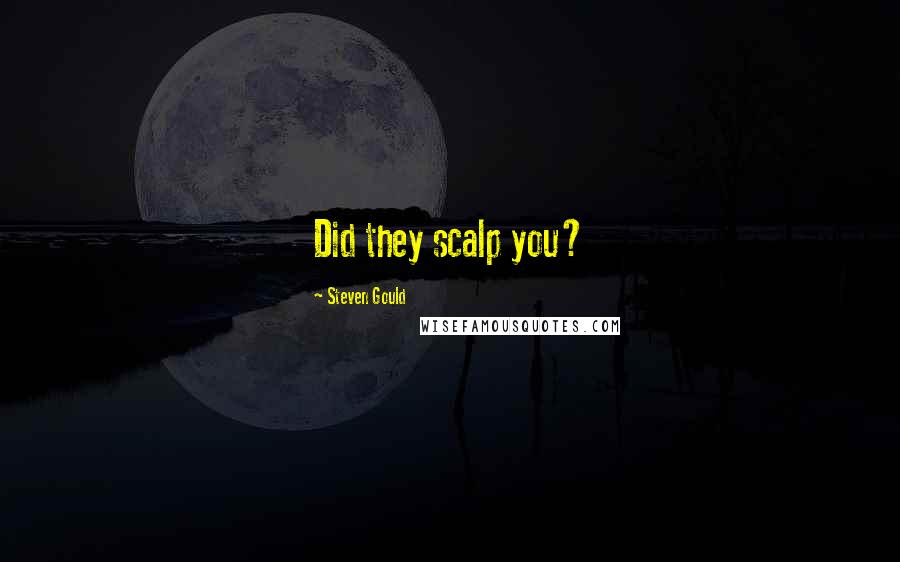 Steven Gould quotes: Did they scalp you?
