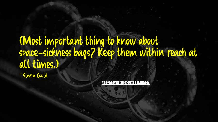 Steven Gould quotes: (Most important thing to know about space-sickness bags? Keep them within reach at all times.)