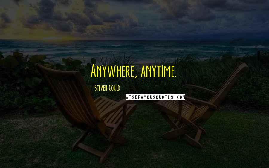 Steven Gould quotes: Anywhere, anytime.