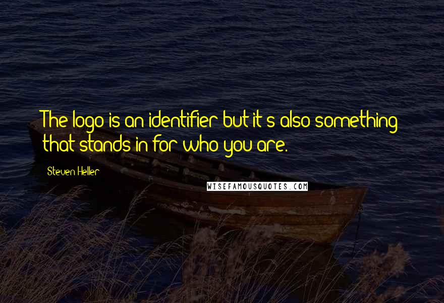 Steven Heller quotes: The logo is an identifier but it's also something that stands-in for who you are.
