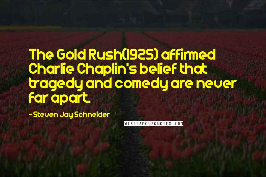 Steven Jay Schneider quotes: The Gold Rush(1925) affirmed Charlie Chaplin's belief that tragedy and comedy are never far apart.