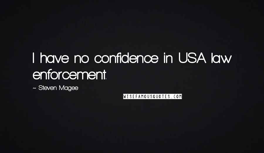 Steven Magee quotes: I have no confidence in USA law enforcement.