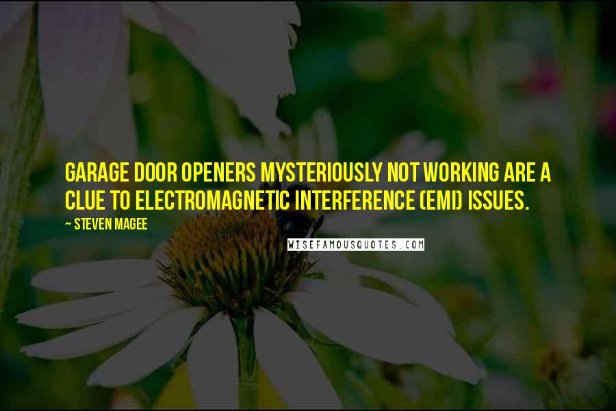 Steven Magee quotes: Garage door openers mysteriously not working are a clue to electromagnetic interference (EMI) issues.