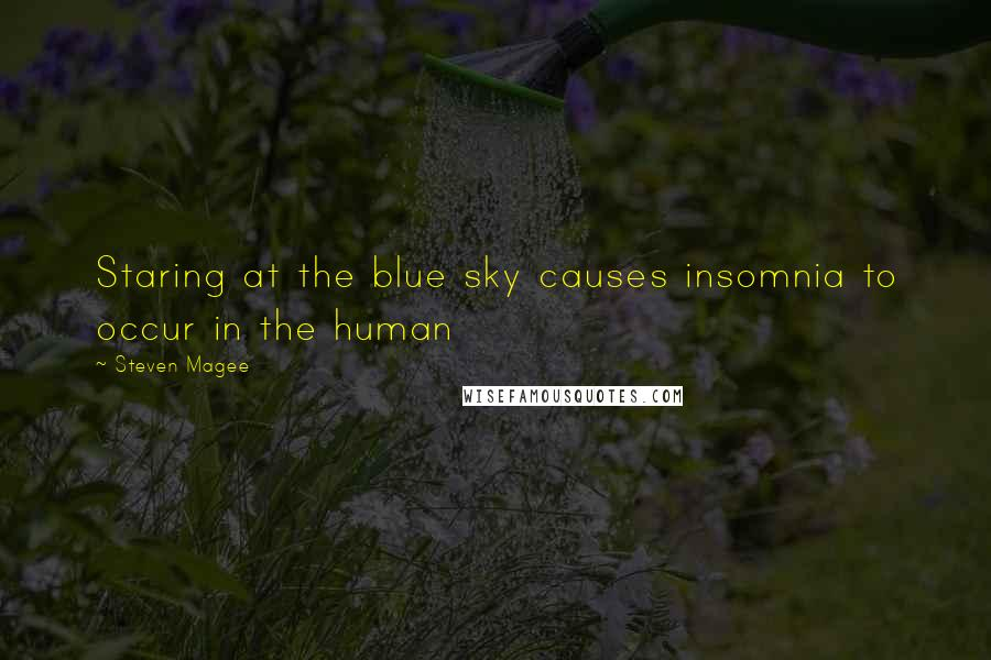 Steven Magee quotes: Staring at the blue sky causes insomnia to occur in the human
