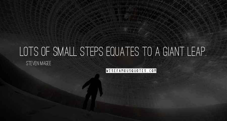 Steven Magee quotes: Lots of small steps equates to a giant leap.
