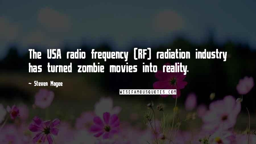 Steven Magee quotes: The USA radio frequency (RF) radiation industry has turned zombie movies into reality.