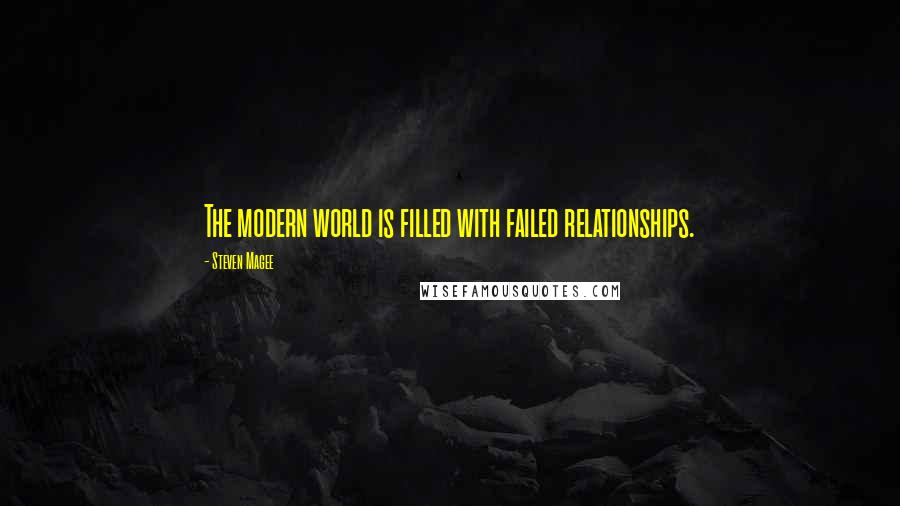 Steven Magee quotes: The modern world is filled with failed relationships.