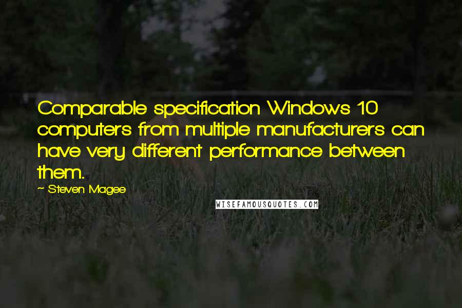 Steven Magee quotes: Comparable specification Windows 10 computers from multiple manufacturers can have very different performance between them.
