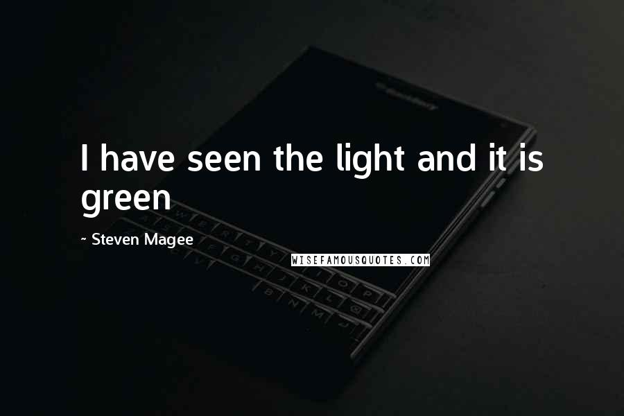 Steven Magee quotes: I have seen the light and it is green