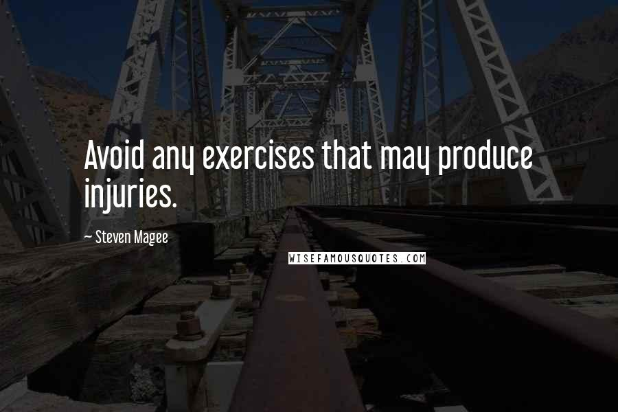 Steven Magee quotes: Avoid any exercises that may produce injuries.