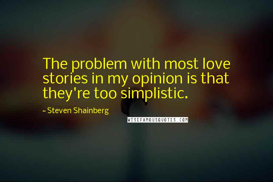 Steven Shainberg quotes: The problem with most love stories in my opinion is that they're too simplistic.