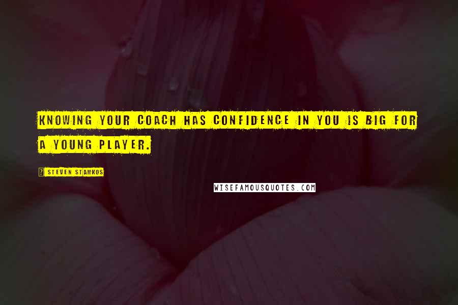 Steven Stamkos quotes: Knowing your coach has confidence in you is big for a young player.