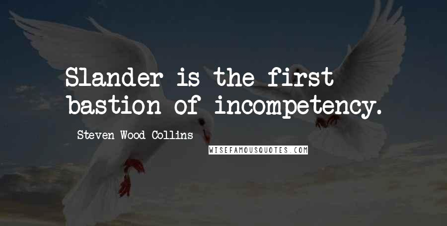 Steven Wood Collins quotes: Slander is the first bastion of incompetency.