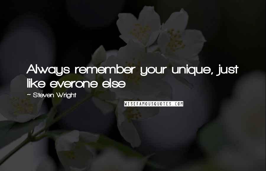 Steven Wright quotes: Always remember your unique, just like everone else
