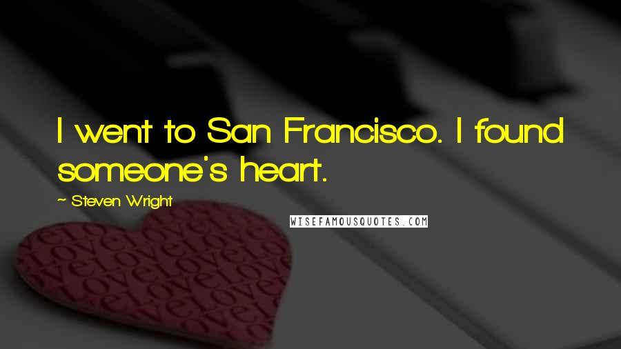Steven Wright quotes: I went to San Francisco. I found someone's heart.
