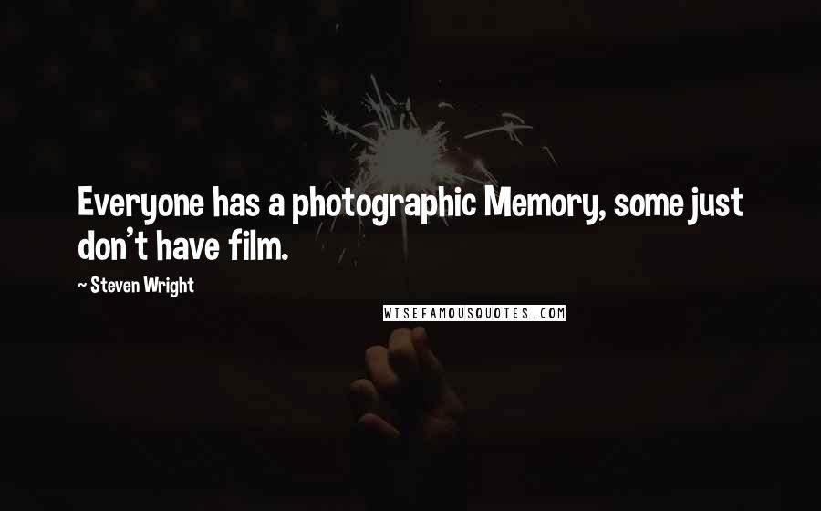 Steven Wright quotes: Everyone has a photographic Memory, some just don't have film.