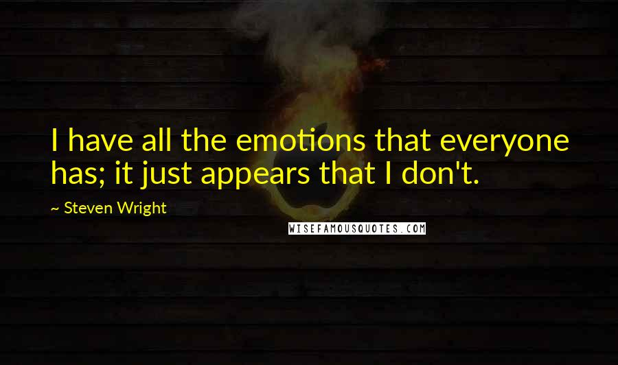 Steven Wright quotes: I have all the emotions that everyone has; it just appears that I don't.