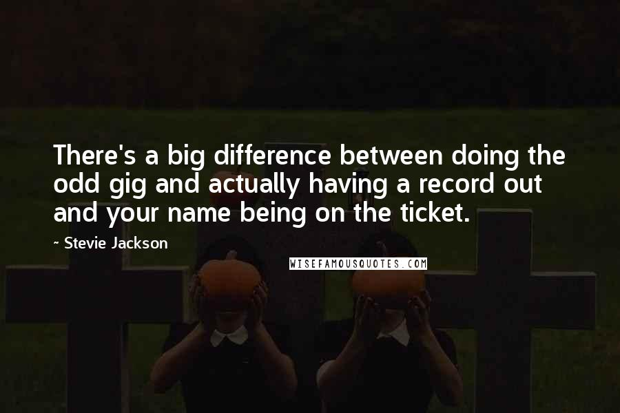 Stevie Jackson quotes: There's a big difference between doing the odd gig and actually having a record out and your name being on the ticket.