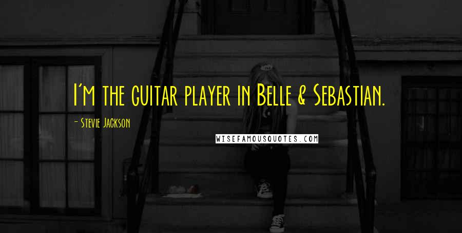 Stevie Jackson quotes: I'm the guitar player in Belle & Sebastian.