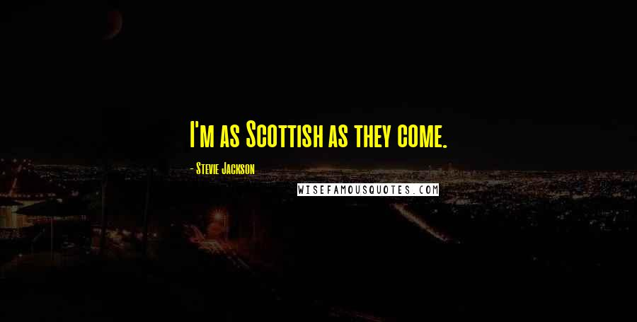 Stevie Jackson quotes: I'm as Scottish as they come.