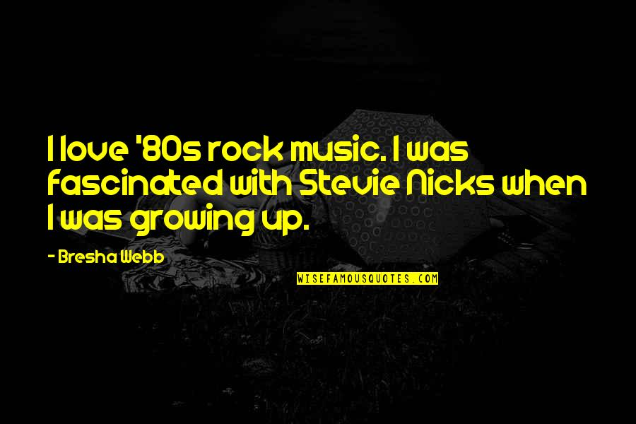 Stevie Nicks Quotes By Bresha Webb: I love '80s rock music. I was fascinated