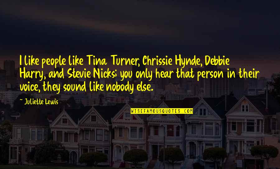 Stevie Nicks Quotes By Juliette Lewis: I like people like Tina Turner, Chrissie Hynde,
