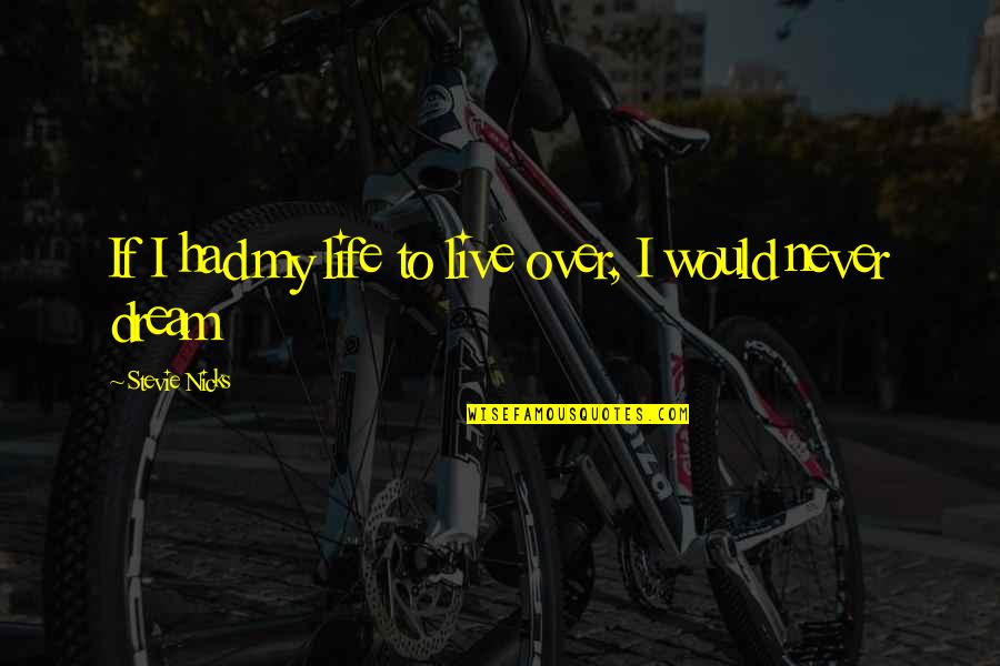 Stevie Nicks Quotes By Stevie Nicks: If I had my life to live over,