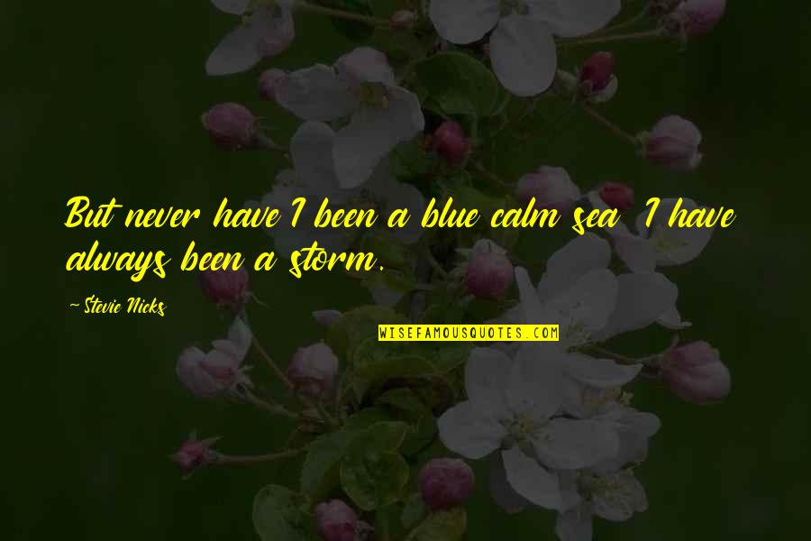 Stevie Nicks Quotes By Stevie Nicks: But never have I been a blue calm